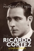 The Magnificent Heel: The Life and Films of Ricardo Cortez 2d098aa6-1397-4f35-a583-d7690ddeca16