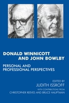 Donald Winnicott and John Bowlby: Personal and Professional Perspectives by Bruce Hauptmann
