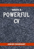 Write a Powerful CV by Ankur Choudhary