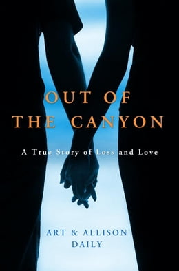 Book Out of the Canyon: A True Story of Loss and Love by Art Daily