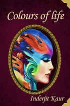 Kaleidoscope - Colours of Life: A Living Series - Book 3 by Inderjit Kaur