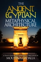 The Ancient Egyptian Metaphysical Architecture by Moustafa Gadalla