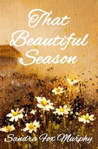 That Beautiful Season by Sandra Fox Murphy