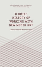 A Brief History of Working with New Media Art: Inteviews with Artists