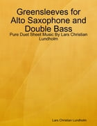 Greensleeves for Alto Saxophone and Double Bass - Pure Duet Sheet Music By Lars Christian Lundholm by Lars Christian Lundholm