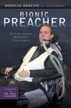 Bionic Preacher: Rising Above Muscular Dystrophy by Douglas Mehling