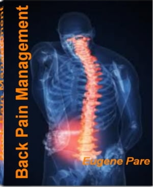 Back Pain Management A Groundbreaking Approach to Eliminate Your Suffering With Bone Back Pain,  Depression Back Pain,  Gout Pain,  Herniated Disk and Mo