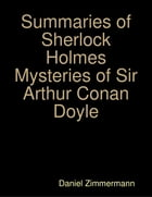 Summaries of Sherlock Holmes Mysteries of Sir Arthur Conan Doyle by Daniel Zimmermann