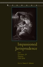 Impassioned Jurisprudence: Law, Literature, and Emotion, 1760–1848
