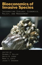 Bioeconomics of Invasive Species: Integrating Ecology, Economics, Policy, and Management