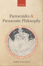Parmenides and Presocratic Philosophy by John Palmer