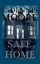 Safe at Home: an Angel Hill novella by C. Dennis Moore