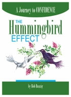The Hummingbird Effect: A Journey to Confidence by Bob Danzig