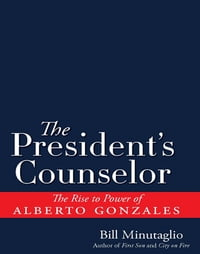 The President's Counselor: The Alberto Gonzales Story