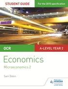OCR A-level Economics Student Guide 3: Microeconomics 2 by Sam Dobin
