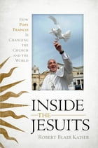 Inside the Jesuits: How Pope Francis Is Changing the Church and the World
