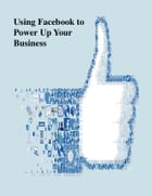 Using Facebook to Power Up Your Business by V.T.