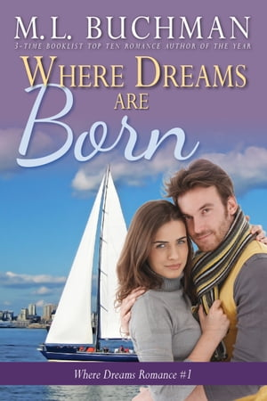 Where Dreams Are Born: a Pike Place Market Seattle Romance by M. L. Buchman
