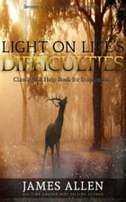 Light on Life's Difficulties: Classic Self Help Book for Inspiration by James Allen