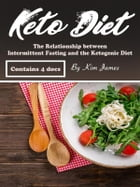 Keto Diet: The Relationship between Intermittent Fasting and the Ketogenic Diet by Kim Jones