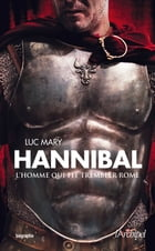 Hannibal, l'homme qui fit trembler Rome by Luc Mary