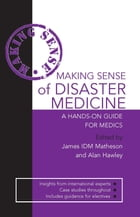 Making Sense of Disaster Medicine: A Hands-on Guide for Medics by Alan Hawley