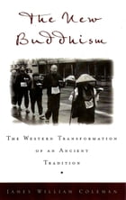The New Buddhism: The Western Transformation of an Ancient Tradition