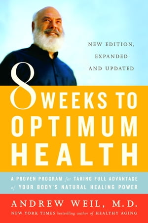 8 Weeks to Optimum Health A Proven Program for Taking Full Advantage of Your Body's Natural Healing Power