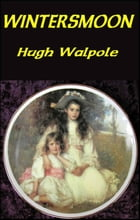 Wintersmoon: Passages in the Lives of Two Sisters by Hugh Walpole