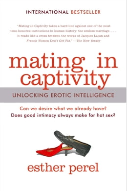 Book Mating in Captivity: Unlocking Erotic Intelligence by Esther Perel