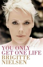 You Only Get One Life by Brigitte Nielsen