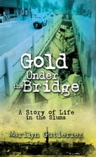 Gold Under the Bridge: A Story of Life in the Slums by Marilyn Gutierrez