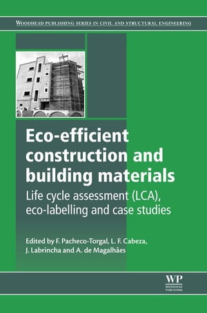 Eco-efficient Construction and Building Materials Life Cycle Assessment (LCA),  Eco-Labelling and Case Studies