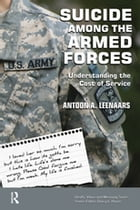 Suicide Among the Armed Forces: Understanding the Cost of Service by Antoon A Leenaars