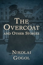 The Overcoat: And Other Stories by Nikolai Gogol