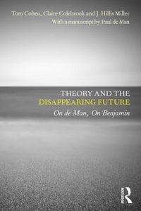 Theory and the Disappearing Future: On de Man, On Benjamin
