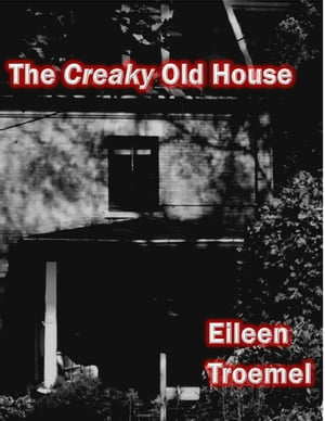 The Creaky Old House by Eileen Troemel