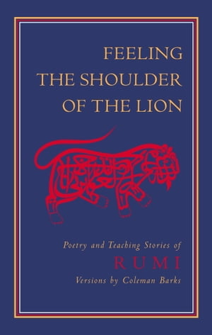 Feeling the Shoulder of the Lion Poetry and Teaching Stories of Rumi