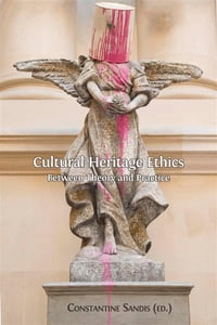 Cultural Heritage Ethics: Between Theory and Practice