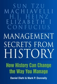 Management Secrets from History: How History Can Change the Way You Manage