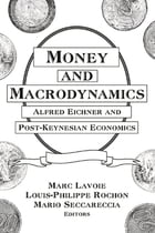 Money and Macrodynamics: Alfred Eichner and Post-Keynesian Economics: Alfred Eichner and Post…