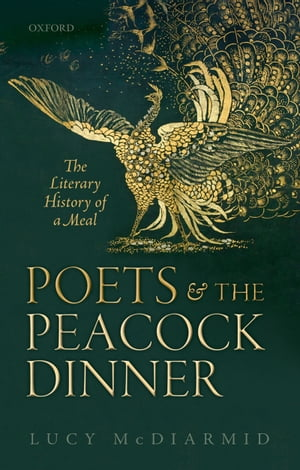 Poets and the Peacock Dinner The Literary History of a Meal