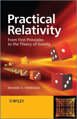 Practical Relativity From First Principles to the Theory of Gravity