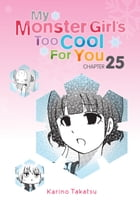 My Monster Girl's Too Cool for You, Chapter 25 by Karino Takatsu