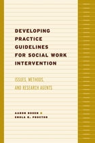Developing Practice Guidelines for Social Work Intervention: Issues, Methods, and Research Agenda by Aaron Rosen