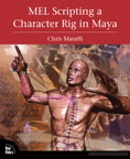 Book MEL Scripting a Character Rig in Maya by Chris Maraffi