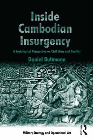 Inside Cambodian Insurgency A Sociological Perspective on Civil Wars and Conflict
