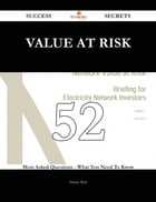 Value at Risk 52 Success Secrets - 52 Most Asked Questions On Value at Risk - What You Need To Know