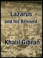 Lazarus and his Beloved by Kahlil Gibran