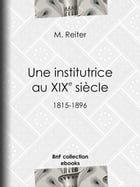 Une institutrice au XIXe siècle: 1815-1896 by M. Reiter